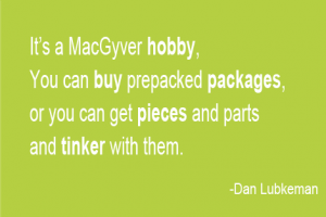 Its a McGyver hobby. You can buy prepacked packages or you can get the pieces and tinker with them.